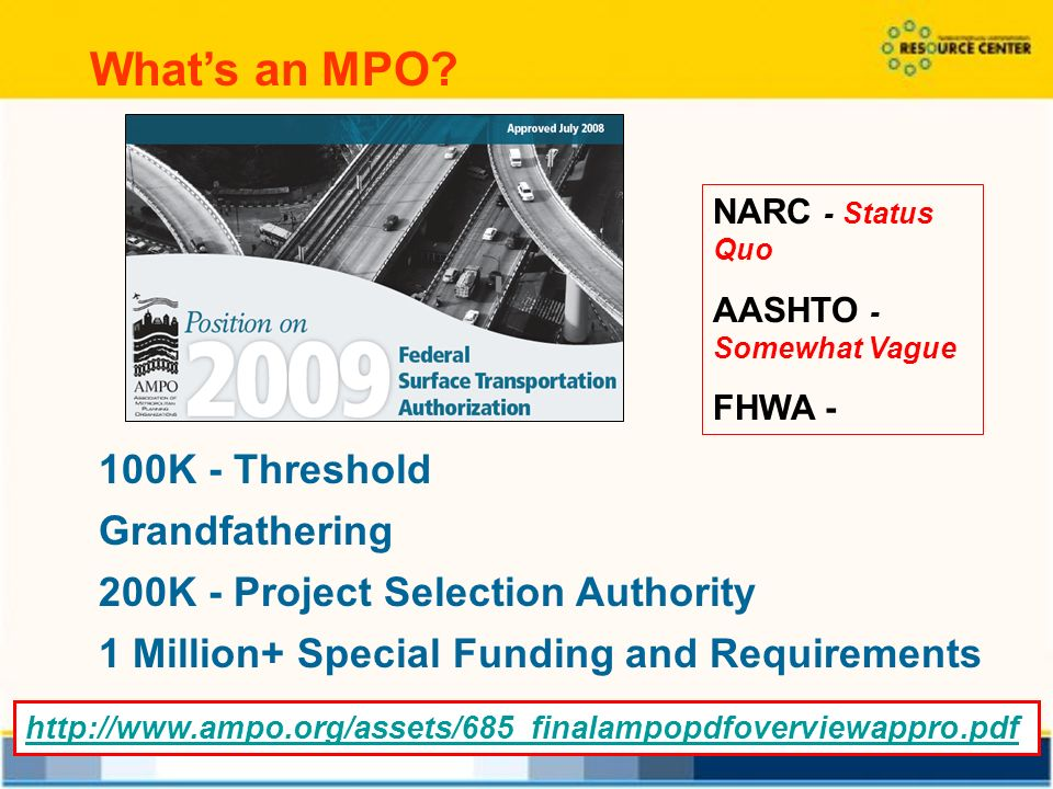 18 100K - Threshold Grandfathering 200K - Project Selection Authority 1 Million+ Special Funding and Requirements NARC - Status Quo AASHTO - Somewhat Vague FHWA -   Whats an MPO