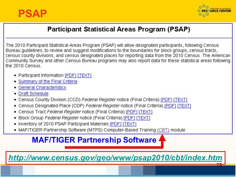 75 http://www.census.gov/geo/www/psap2010/cbt/index.htm MAF/TIGER Partnership Software PSAP