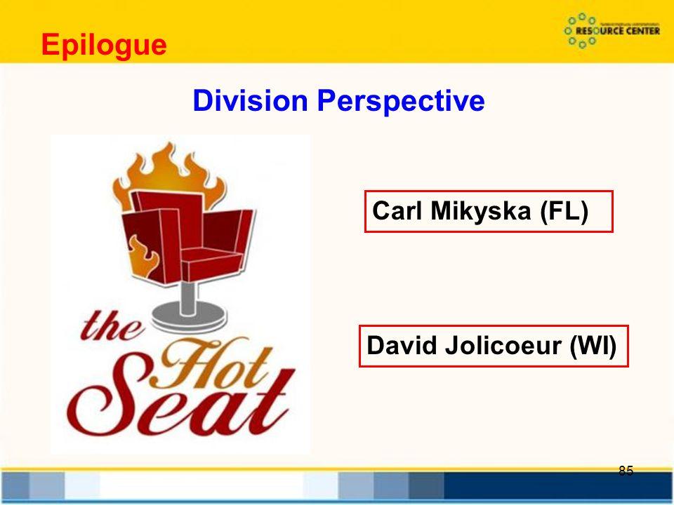 85 Carl Mikyska (FL) Epilogue David Jolicoeur (WI) Division Perspective