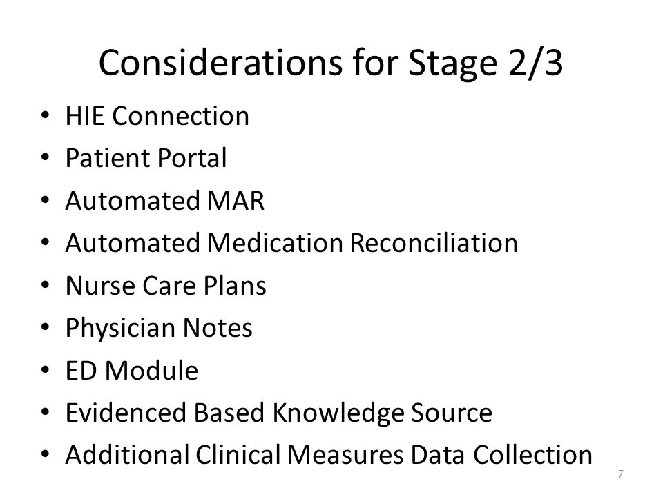 Considerations for Stage 2/3 HIE Connection Patient Portal Automated MAR Automated Medication Reconciliation Nurse Care Plans Physician Notes ED Modul