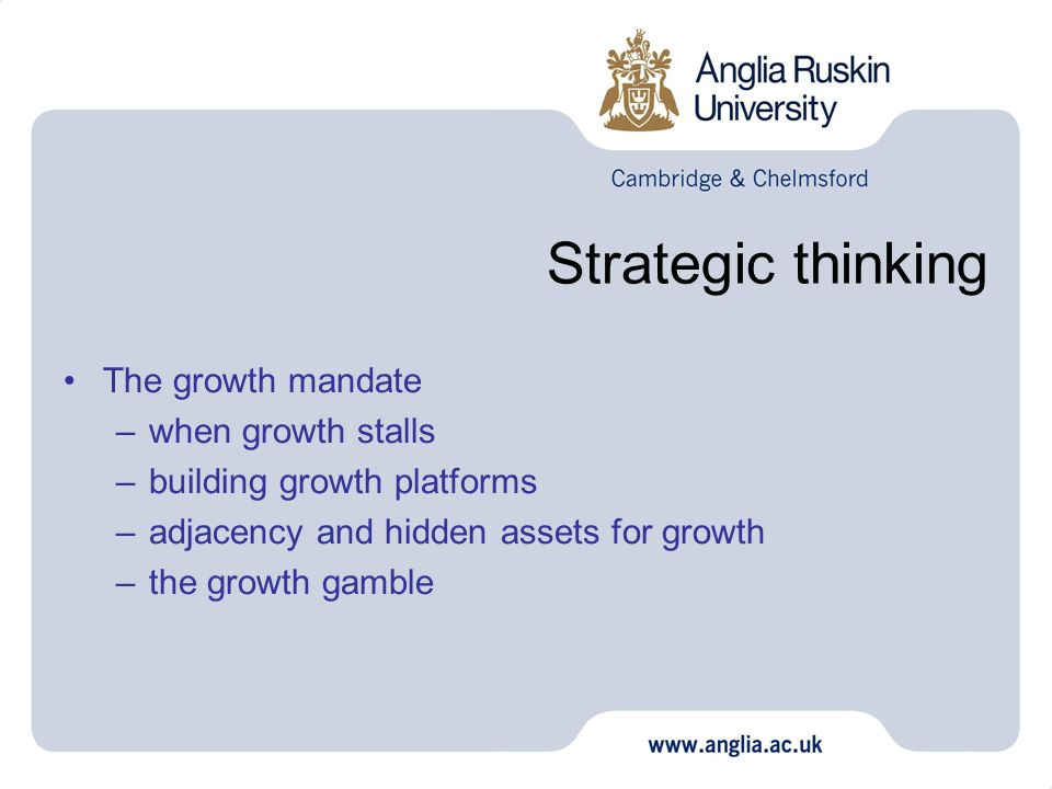 Strategic thinking The growth mandate –when growth stalls –building growth platforms –adjacency and hidden assets for growth –the growth gamble