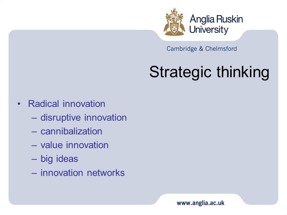 Strategic thinking Radical innovation –disruptive innovation –cannibalization –value innovation –big ideas –innovation networks