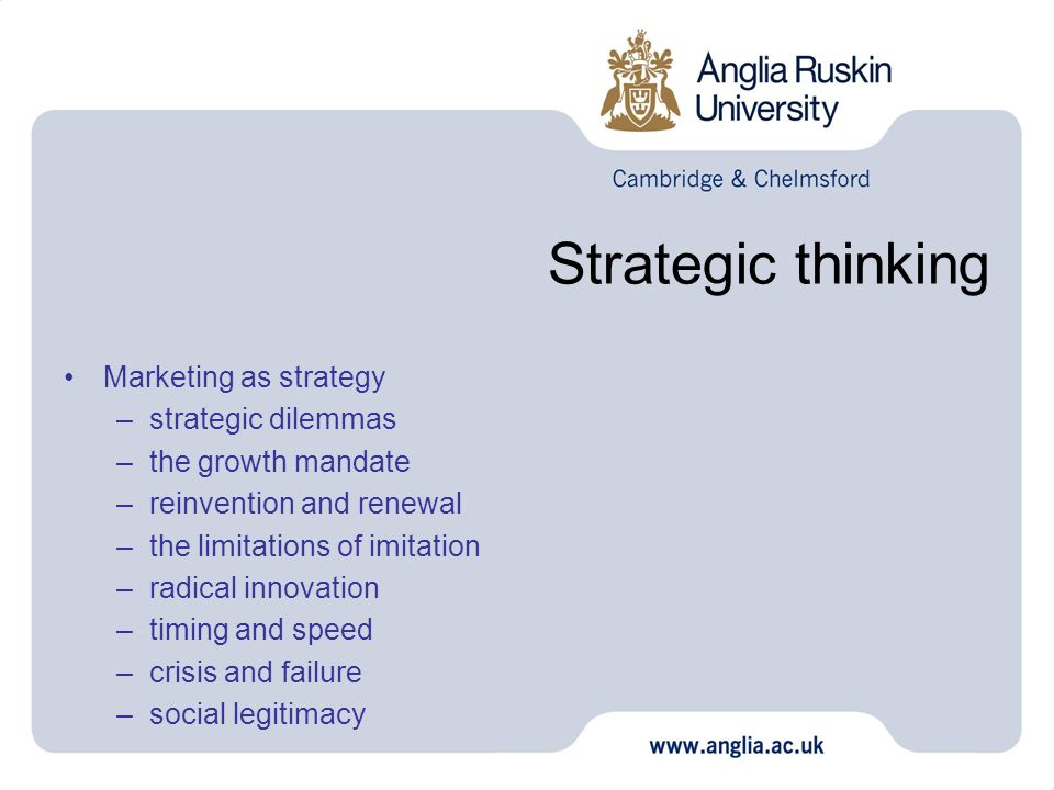 Strategic thinking Marketing as strategy –strategic dilemmas –the growth mandate –reinvention and renewal –the limitations of imitation –radical innov
