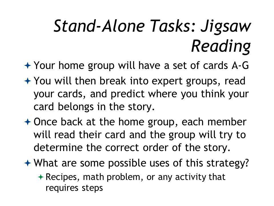 Stand-Alone Tasks: Jigsaw Reading Your home group will have a set of cards A-G You will then break into expert groups, read your cards, and predict where you think your card belongs in the story.