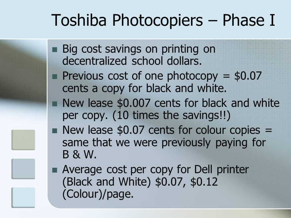 Toshiba Photocopiers – Phase I Big cost savings on printing on decentralized school dollars.