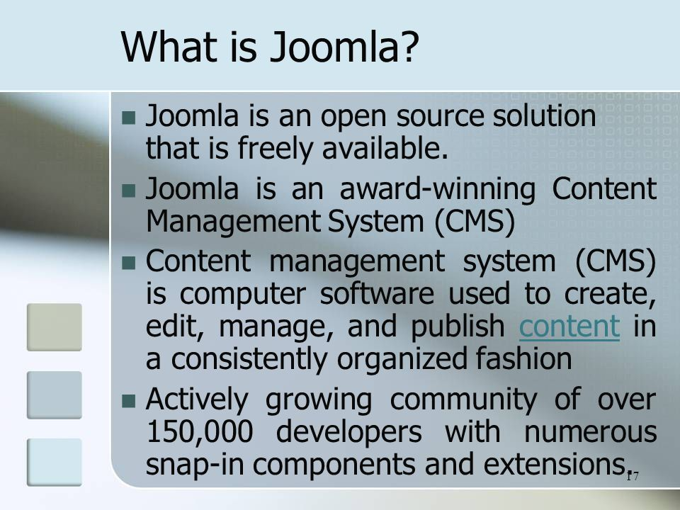 What is Joomla. Joomla is an open source solution that is freely available.