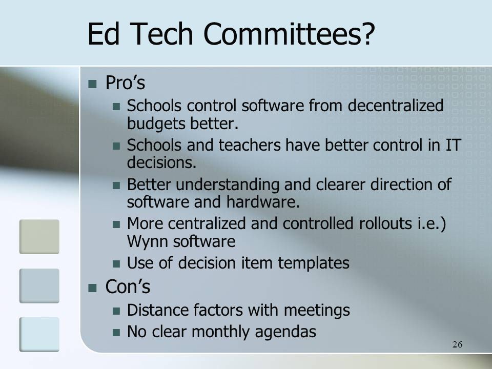 Ed Tech Committees. Pros Schools control software from decentralized budgets better.