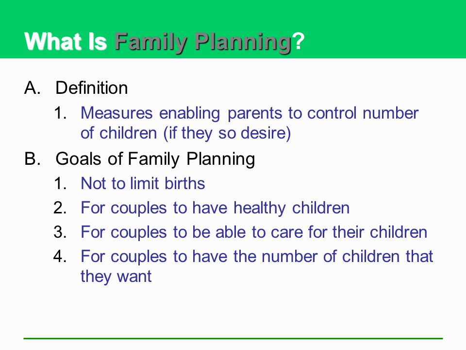 What Is Family Planning What Is Family Planning? A.Definition 1.Measures enabling parents to control number of children (if they so desire) B.Goals of