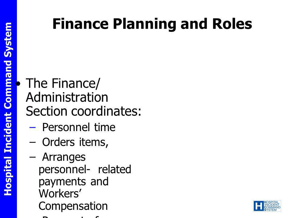 Finance Planning and Roles The Finance/ Administration Section coordinates: – Personnel time – Orders items, – Arranges personnel- related payments an