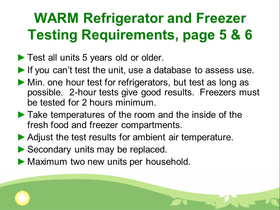 WARM Refrigerator and Freezer Testing Requirements, page 5 & 6 Test all units 5 years old or older. If you cant test the unit, use a database to asses