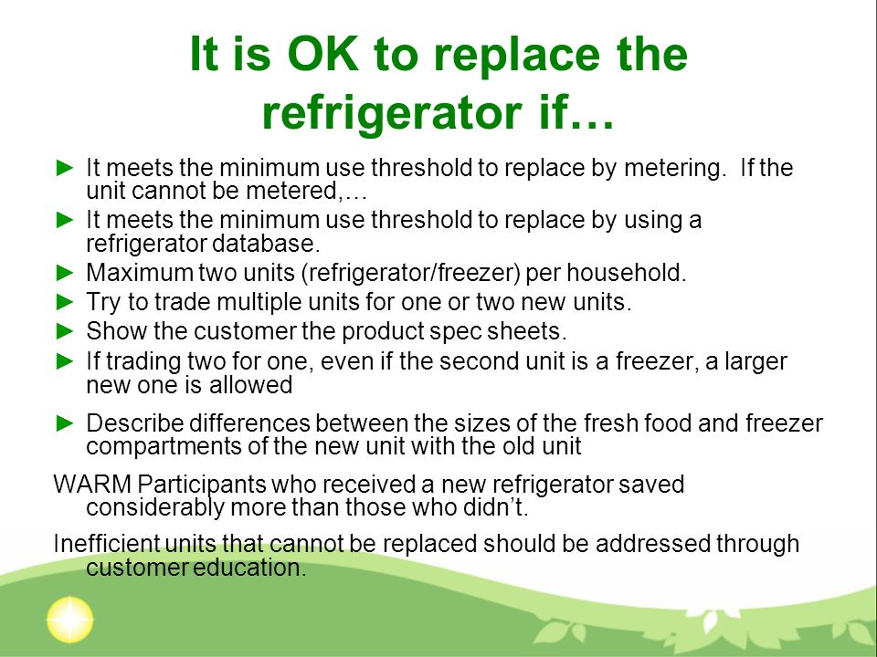It is OK to replace the refrigerator if… It meets the minimum use threshold to replace by metering. If the unit cannot be metered,… It meets the minim