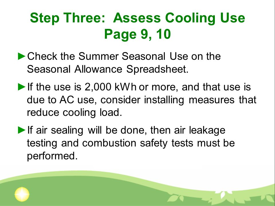 Step Three: Assess Cooling Use Page 9, 10 Check the Summer Seasonal Use on the Seasonal Allowance Spreadsheet. If the use is 2,000 kWh or more, and th