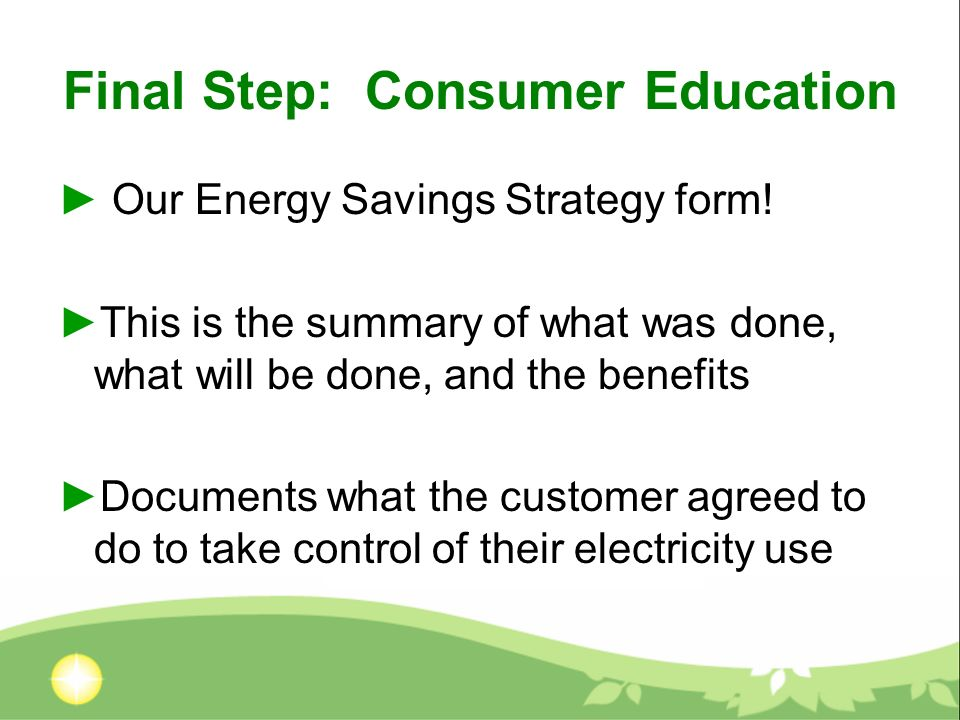 Final Step: Consumer Education Our Energy Savings Strategy form! This is the summary of what was done, what will be done, and the benefits Documents w