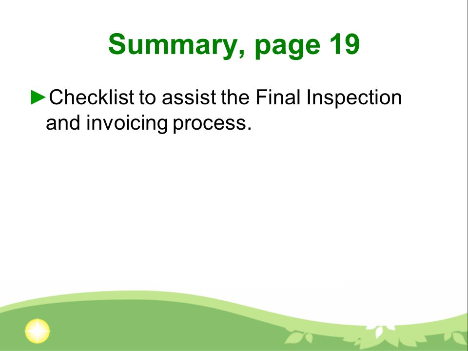 Summary, page 19 Checklist to assist the Final Inspection and invoicing process.