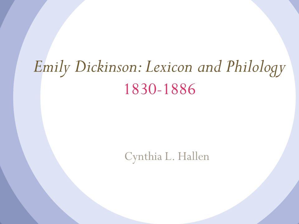 Emily Dickinson: Lexicon and Philology 1830-1886 Cynthia L. Hallen