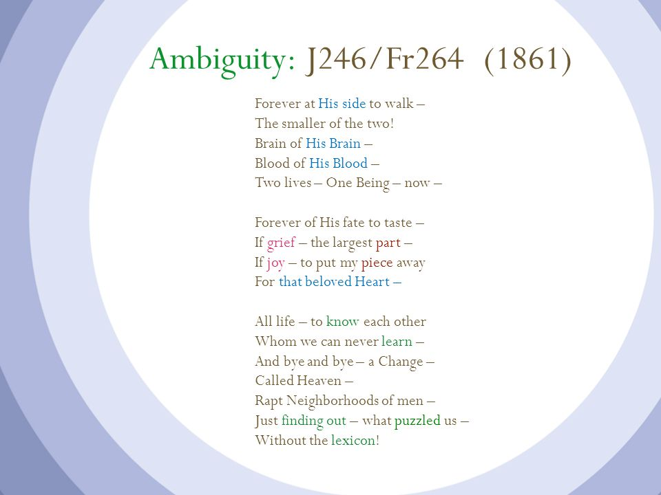 Ambiguity: J246/Fr264 (1861) Forever at His side to walk – The smaller of the two! Brain of His Brain – Blood of His Blood – Two lives – One Being – n