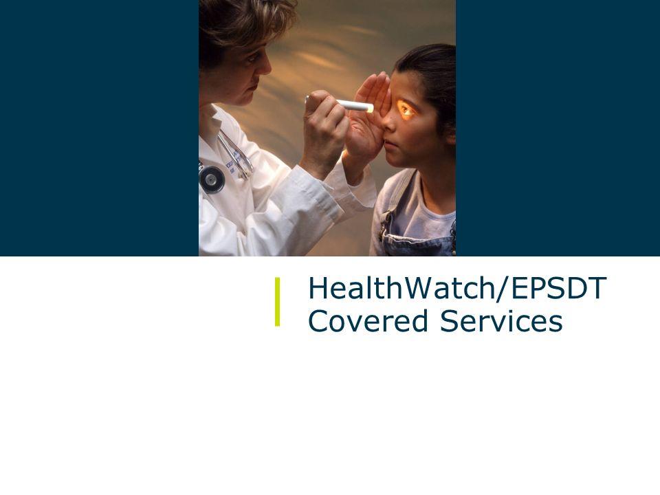 10/ October 2009 HealthWatch/EPSDT HealthWatch/EPSDT Covered Services
