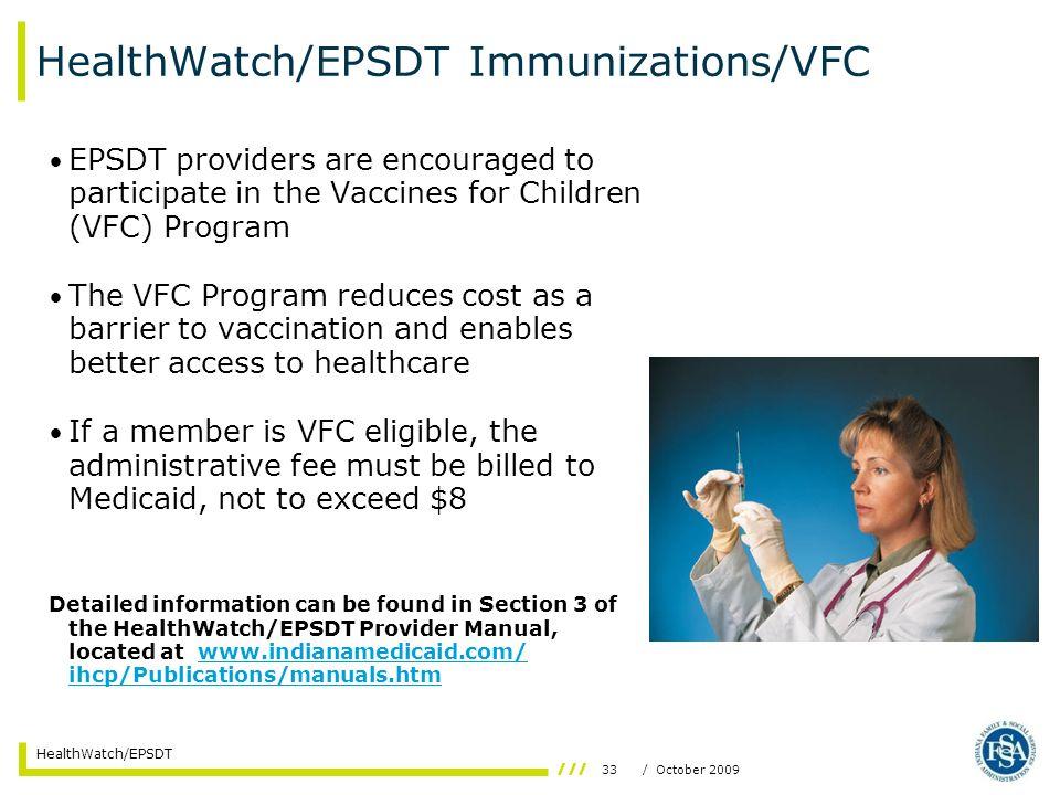33/ October 2009 HealthWatch/EPSDT HealthWatch/EPSDT Immunizations/VFC EPSDT providers are encouraged to participate in the Vaccines for Children (VFC