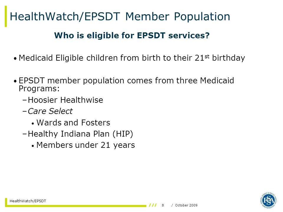 8/ October 2009 HealthWatch/EPSDT HealthWatch/EPSDT Member Population Who is eligible for EPSDT services.