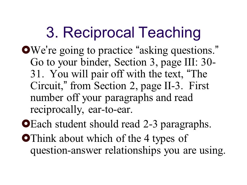 3. Reciprocal Teaching We re going to practice asking questions.