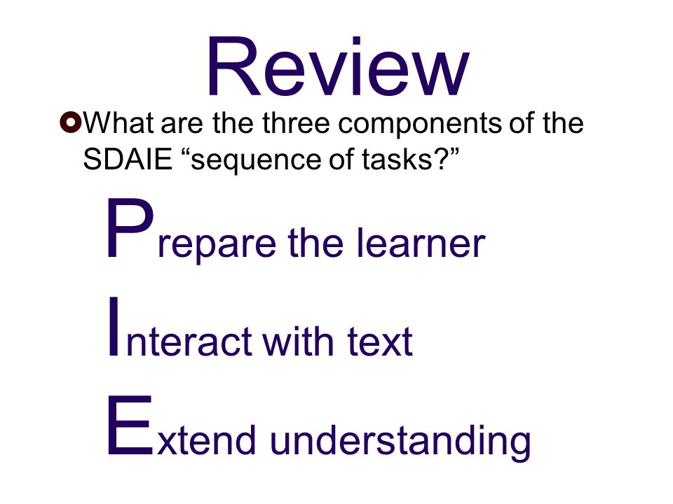 Review What are the three components of the SDAIE sequence of tasks.