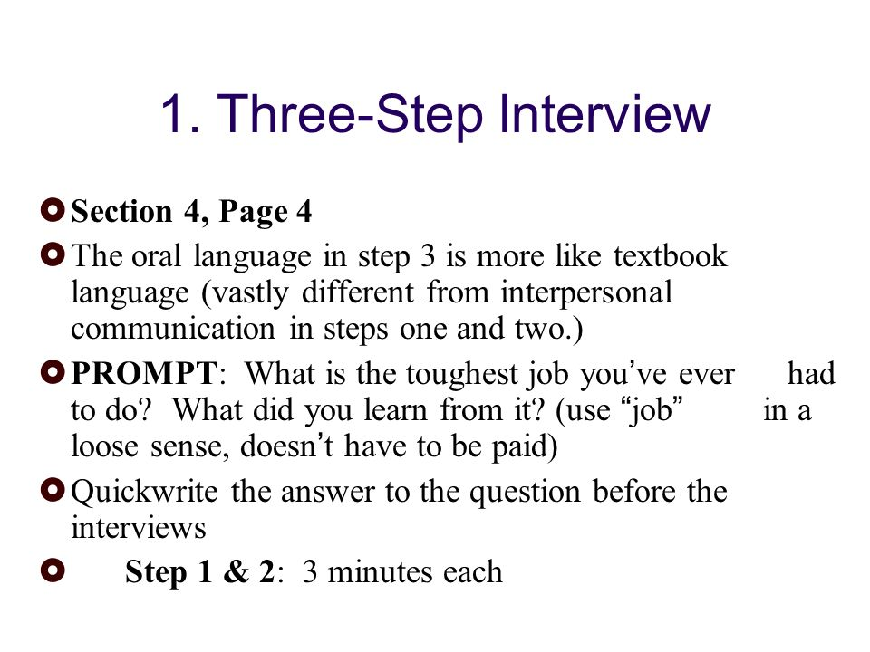 1. Three-Step Interview Section 4, Page 4 The oral language in step 3 is more like textbook language (vastly different from interpersonal communicatio