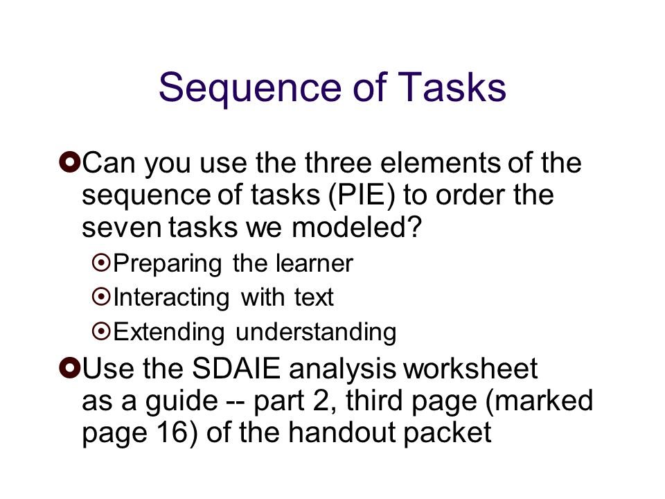 Sequence of Tasks Can you use the three elements of the sequence of tasks (PIE) to order the seven tasks we modeled.