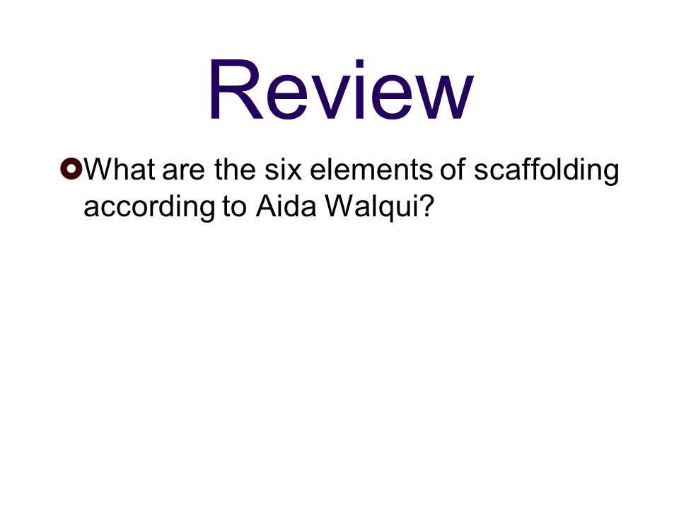 Review What are the six elements of scaffolding according to Aida Walqui