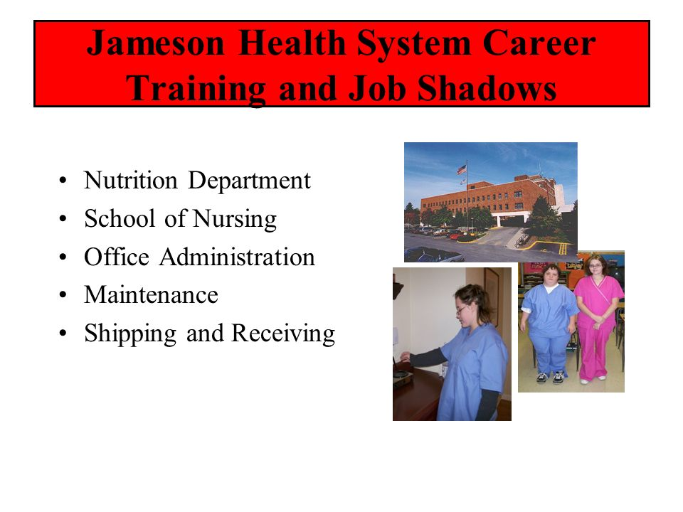 Jameson Health System Career Training and Job Shadows Nutrition Department School of Nursing Office Administration Maintenance Shipping and Receiving