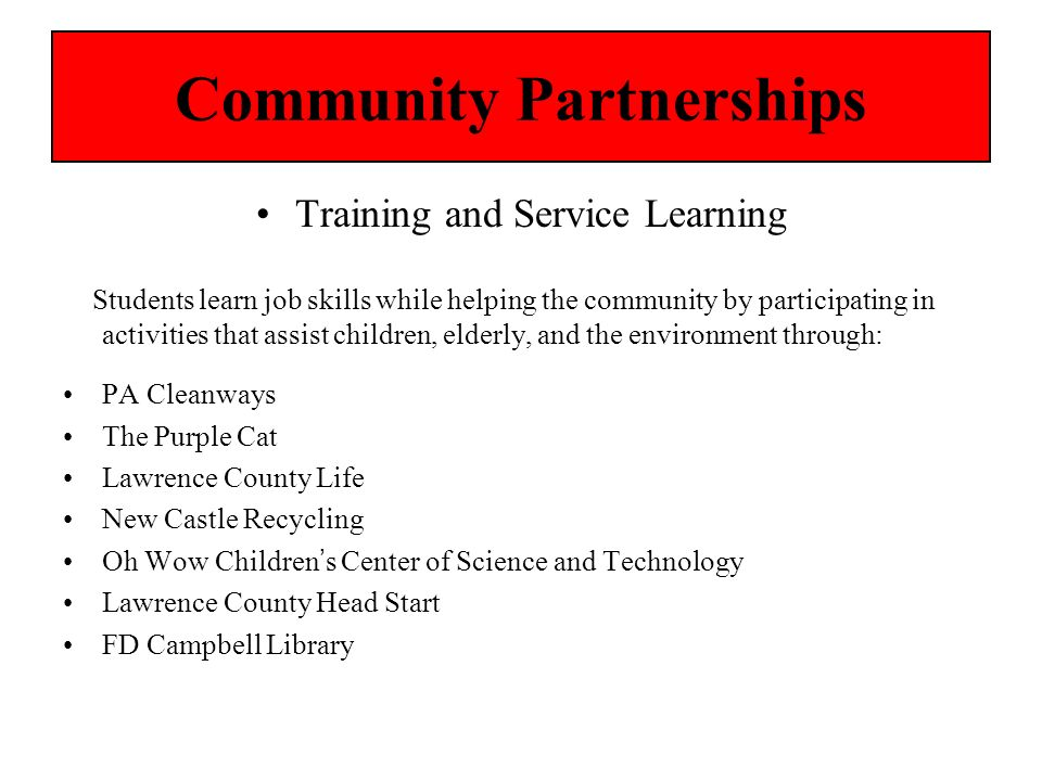 Community Partnerships Training and Service Learning Students learn job skills while helping the community by participating in activities that assist
