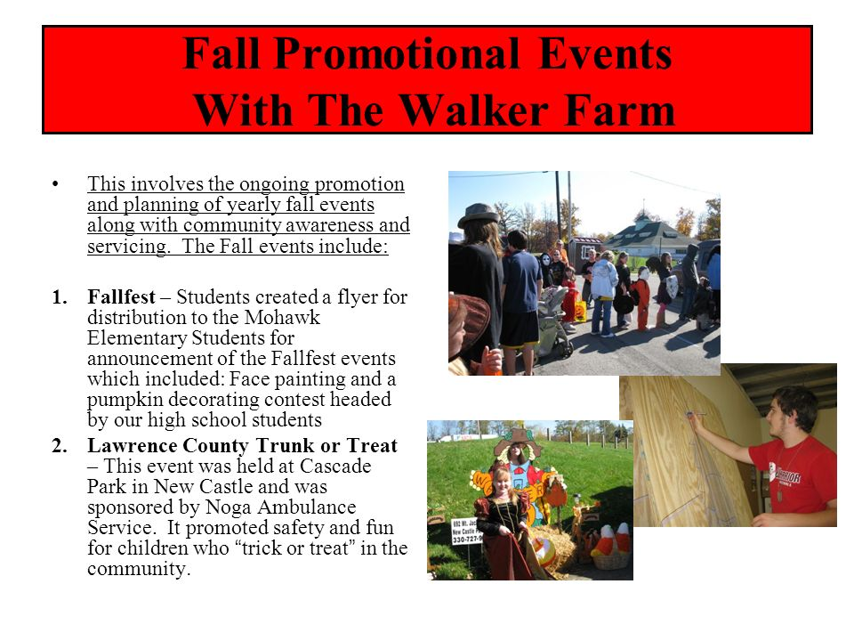 Fall Promotional Events With The Walker Farm This involves the ongoing promotion and planning of yearly fall events along with community awareness and