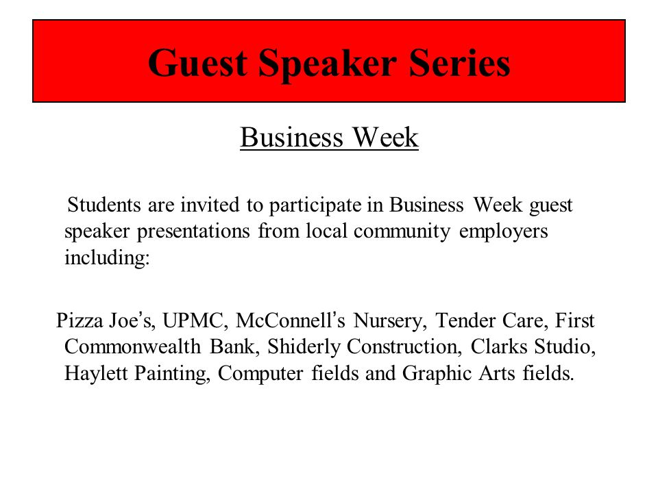 Guest Speaker Series Business Week Students are invited to participate in Business Week guest speaker presentations from local community employers inc