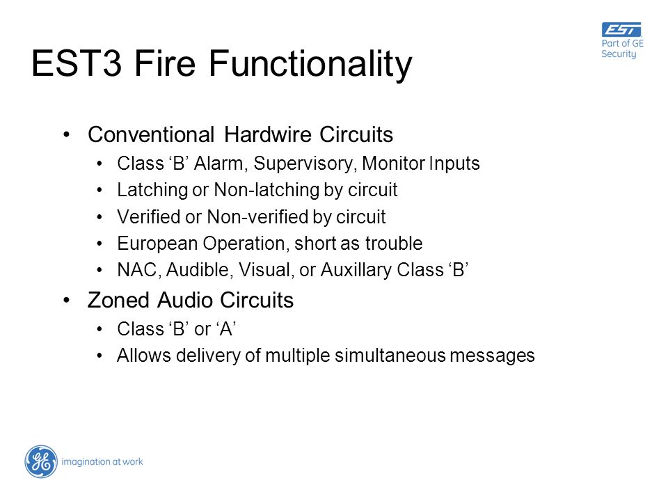 EST3 Fire Functionality Conventional Hardwire Circuits Class B Alarm, Supervisory, Monitor Inputs Latching or Non-latching by circuit Verified or Non-