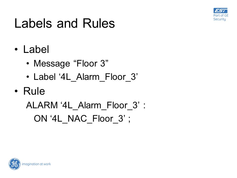 Labels and Rules Label Message Floor 3 Label 4L_Alarm_Floor_3 Rule ALARM 4L_Alarm_Floor_3 : ON 4L_NAC_Floor_3 ;