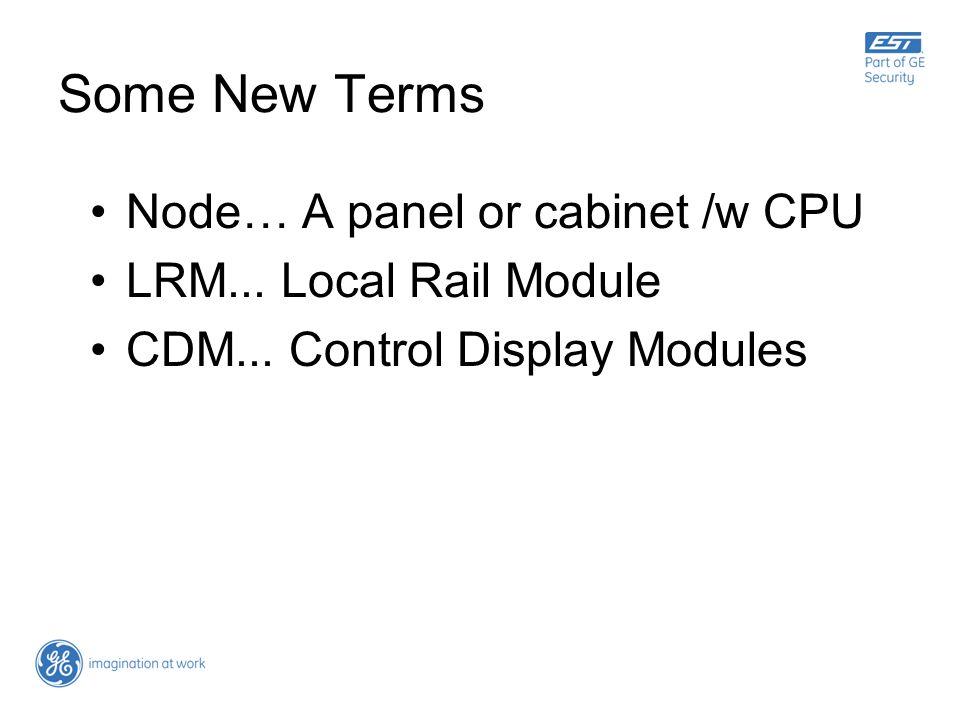 Some New Terms Node… A panel or cabinet /w CPU LRM... Local Rail Module CDM... Control Display Modules