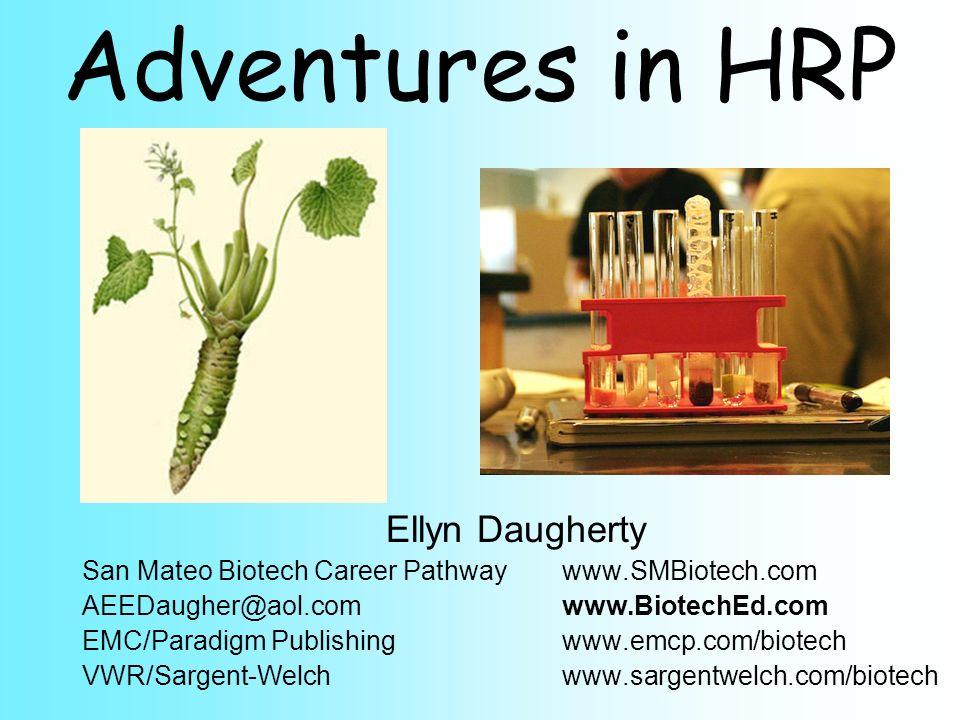 Adventures in HRP Ellyn Daugherty San Mateo Biotech Career Pathwaywww.SMBiotech.com AEEDaugher@aol.comwww.BiotechEd.com EMC/Paradigm Publishingwww.emcp.com/biotech VWR/Sargent-Welch www.sargentwelch.com/biotech