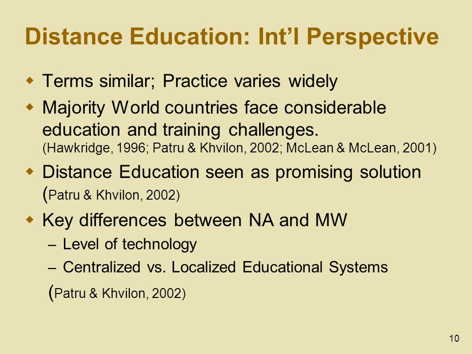 10 Distance Education: Intl Perspective Terms similar; Practice varies widely Majority World countries face considerable education and training challenges.