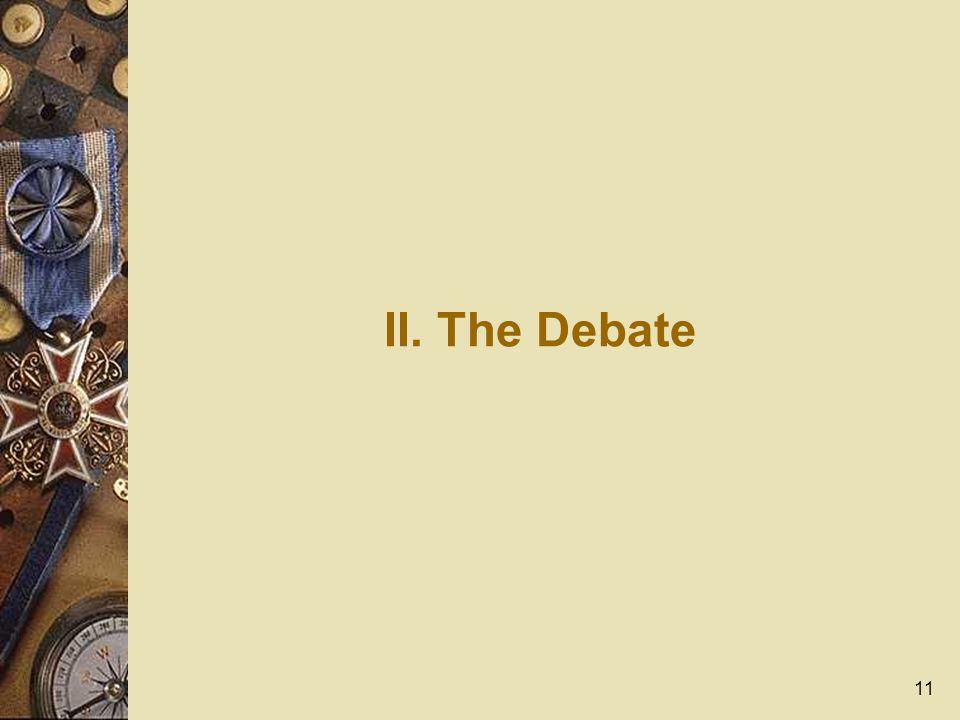 11 II. The Debate