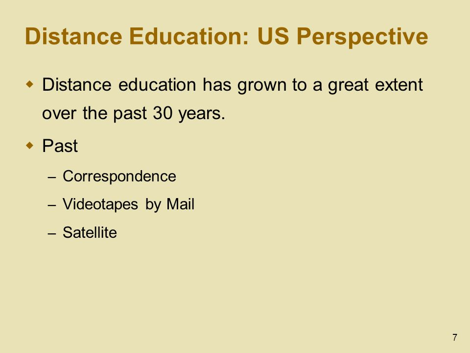 8 Distance Education: US Perspective Some studies show that there is no significant difference between distance education and traditional education.