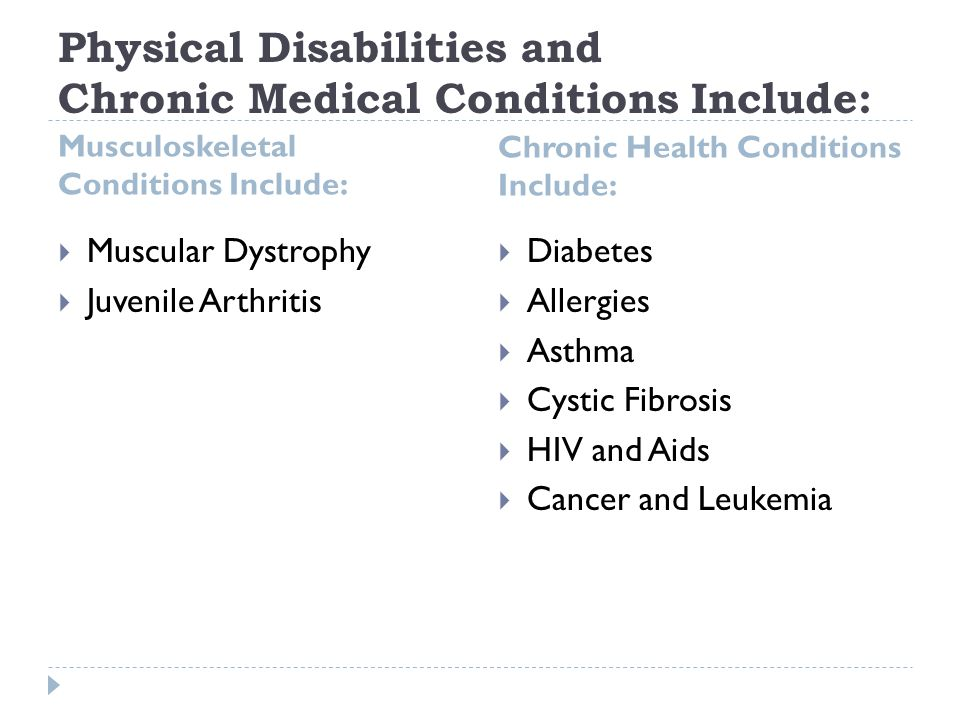 Physical Disabilities and Chronic Medical Conditions Include: Musculoskeletal Conditions Include: Chronic Health Conditions Include: Muscular Dystroph