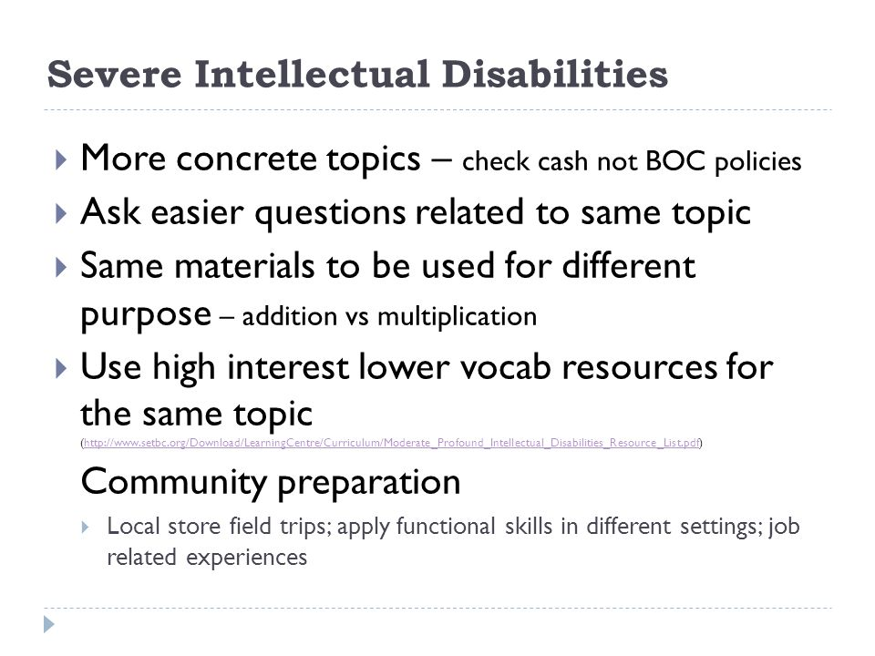 Severe Intellectual Disabilities More concrete topics – check cash not BOC policies Ask easier questions related to same topic Same materials to be us