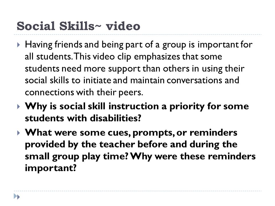Social Skills~ video Having friends and being part of a group is important for all students. This video clip emphasizes that some students need more s