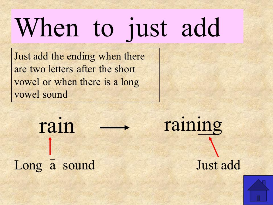 When to just add Just add the ending when there are two letters after the short vowel or when there is a long vowel sound land 1 2 landed Just add
