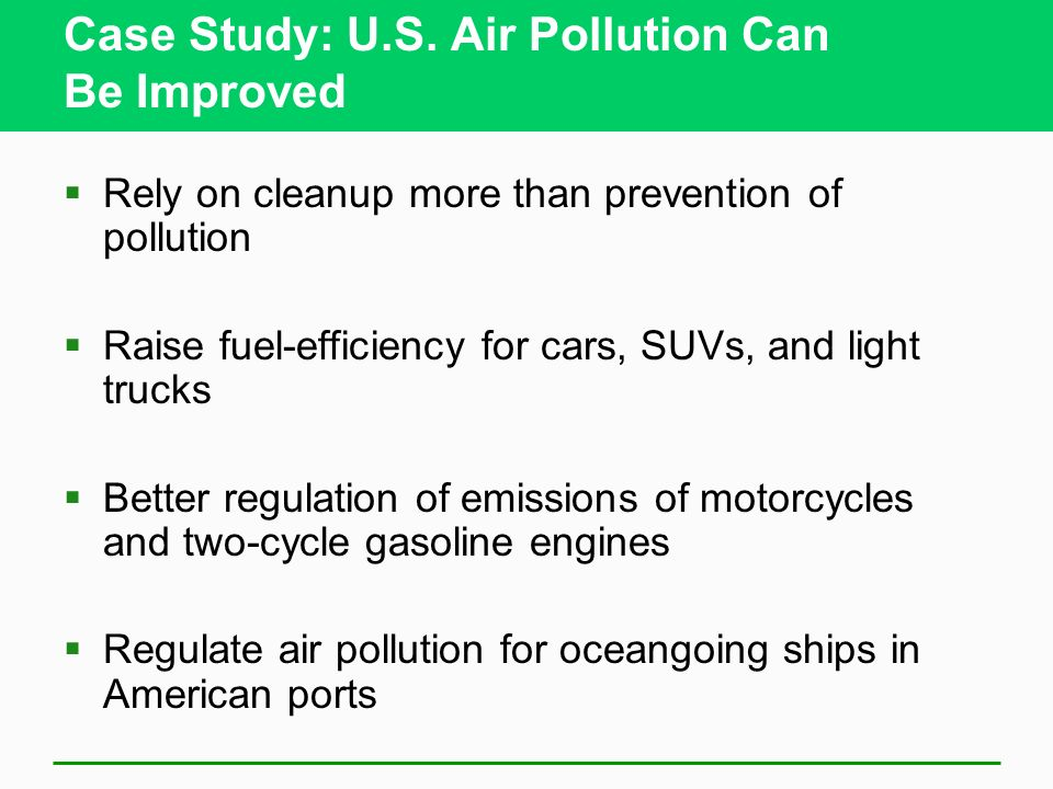Laws and Regulations Can Reduce Outdoor Air Pollution (2) Good news in U.S. Decrease in emissions Use of low-sulfur diesel fuel Cuts pollution Develop