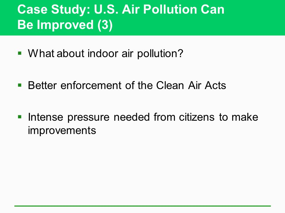 Case Study: U.S. Air Pollution Can Be Improved (2) Why are airports exempt from many regulations? Regulate greenhouse gas emissions Ultrafine particle