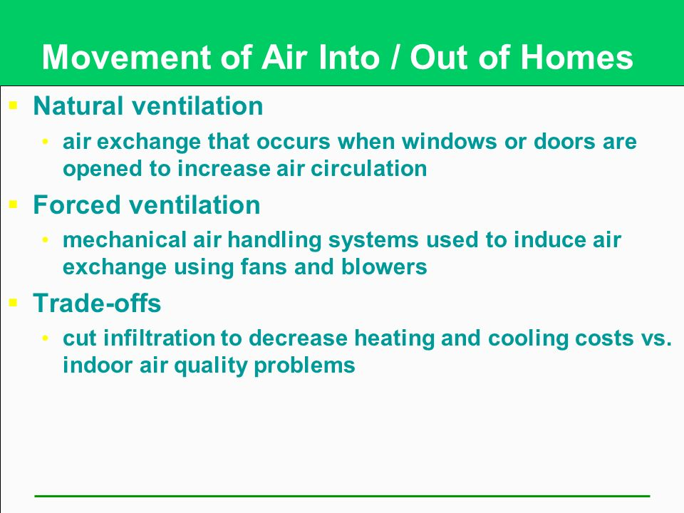 Movement of Air Into / Out of Homes Amount of air available to dilute pollutants important indicator of the likely contaminant concentration Indoor ai