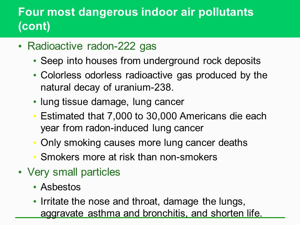 Indoor Air Pollution Is a Serious Problem Four most dangerous indoor air pollutants Tobacco smoke- most preventable Formaldehyde Found in many buildin