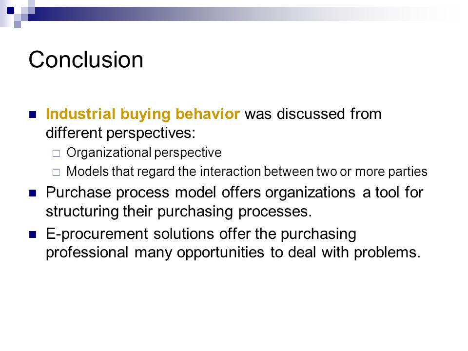 Conclusion Industrial buying behavior was discussed from different perspectives: Organizational perspective Models that regard the interaction between