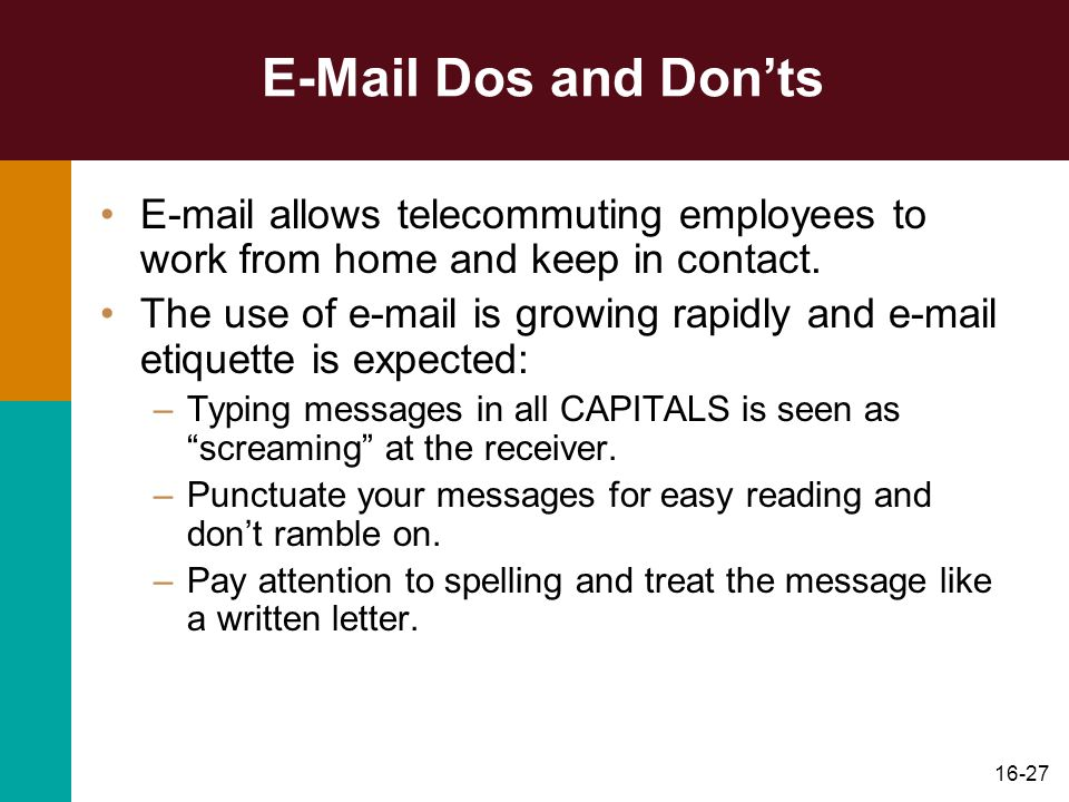 16-27 E-Mail Dos and Donts E-mail allows telecommuting employees to work from home and keep in contact. The use of e-mail is growing rapidly and e-mai