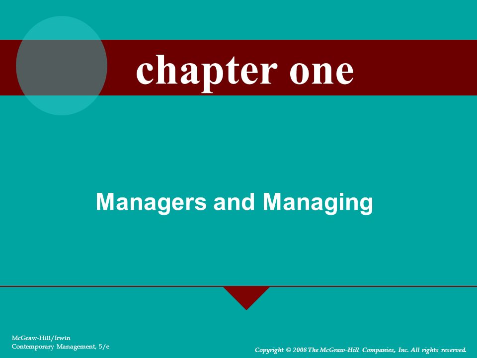 Managers and Managing McGraw-Hill/Irwin Contemporary Management, 5/e Copyright © 2008 The McGraw-Hill Companies, Inc. All rights reserved. chapter one